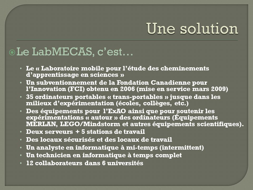 Le LabMECAS, cest… Le « Laboratoire mobile pour létude des cheminements dapprentissage en sciences » Un subventionnement de la Fondation Canadienne po