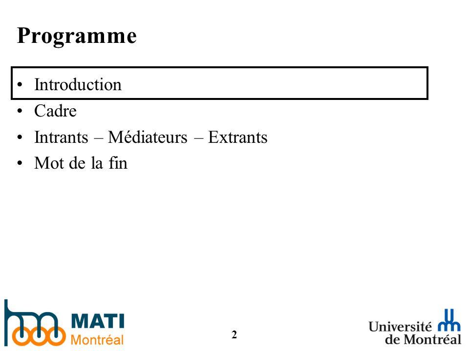 2 Programme Introduction Cadre Intrants – Médiateurs – Extrants Mot de la fin