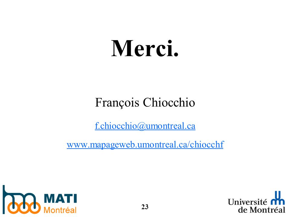 23 Merci. François Chiocchio f.chiocchio@umontreal.ca www.mapageweb.umontreal.ca/chiocchf