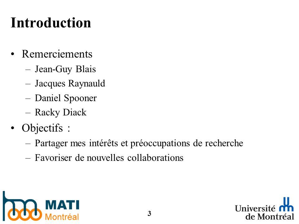 3 Introduction Remerciements –Jean-Guy Blais –Jacques Raynauld –Daniel Spooner –Racky Diack Objectifs : –Partager mes intérêts et préoccupations de recherche –Favoriser de nouvelles collaborations