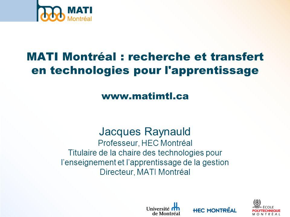 MATI Montréal : recherche et transfert en technologies pour l'apprentissage www.matimtl.ca Jacques Raynauld Professeur, HEC Montréal Titulaire de la c