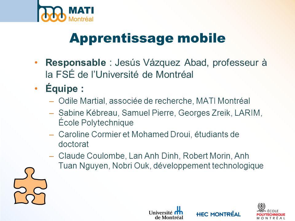 Apprentissage mobile Responsable : Jesús Vázquez Abad, professeur à la FSÉ de lUniversité de Montréal Équipe : –Odile Martial, associée de recherche,