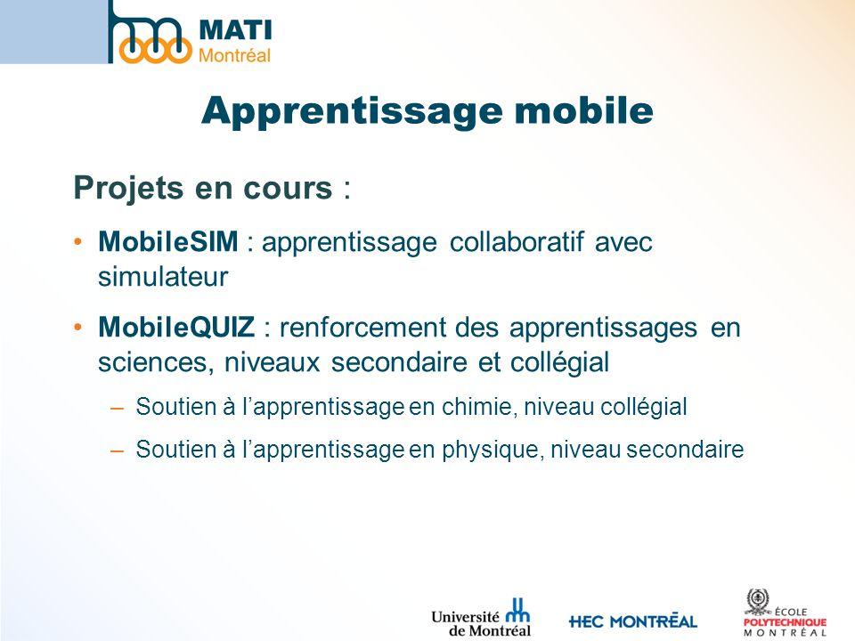 Apprentissage mobile Projets en cours : MobileSIM : apprentissage collaboratif avec simulateur MobileQUIZ : renforcement des apprentissages en science