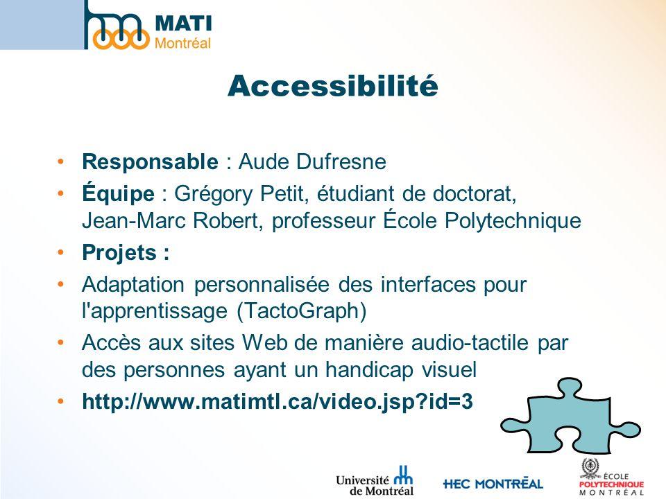 Accessibilité Responsable : Aude Dufresne Équipe : Grégory Petit, étudiant de doctorat, Jean-Marc Robert, professeur École Polytechnique Projets : Ada