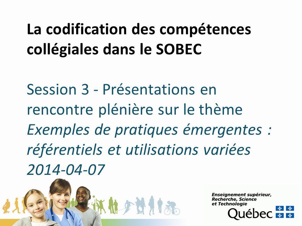 La codification des compétences collégiales dans le SOBEC Session 3 - Présentations en rencontre plénière sur le thème Exemples de pratiques émergente