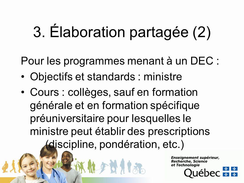 3. Élaboration partagée (2) Pour les programmes menant à un DEC : Objectifs et standards : ministre Cours : collèges, sauf en formation générale et en