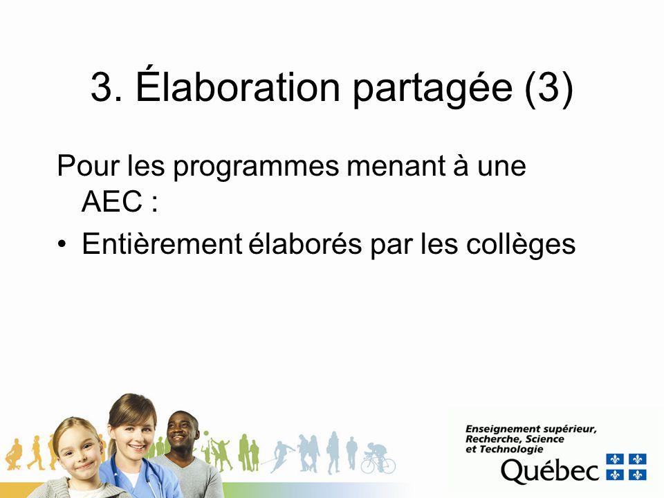 3. Élaboration partagée (3) Pour les programmes menant à une AEC : Entièrement élaborés par les collèges