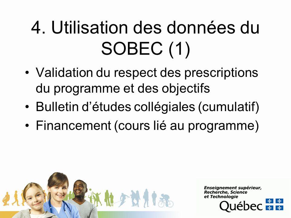 4. Utilisation des données du SOBEC (1) Validation du respect des prescriptions du programme et des objectifs Bulletin détudes collégiales (cumulatif)