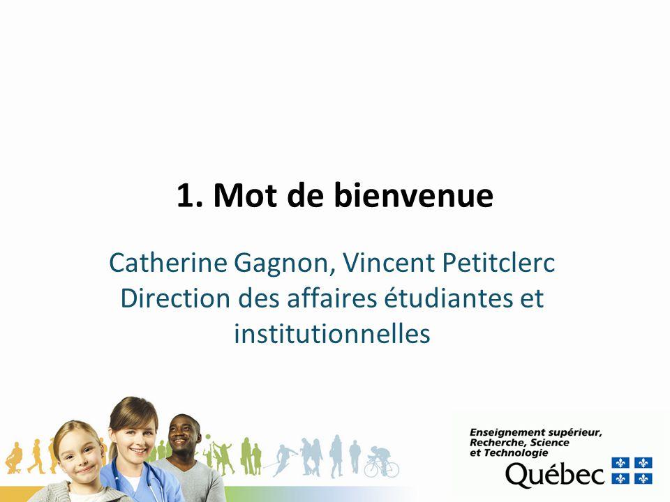 1. Mot de bienvenue Catherine Gagnon, Vincent Petitclerc Direction des affaires étudiantes et institutionnelles