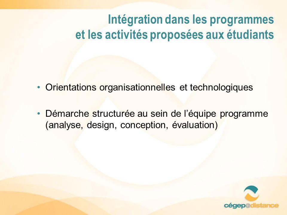 Orientations organisationnelles et technologiques Démarche structurée au sein de léquipe programme (analyse, design, conception, évaluation) Intégration dans les programmes et les activités proposées aux étudiants