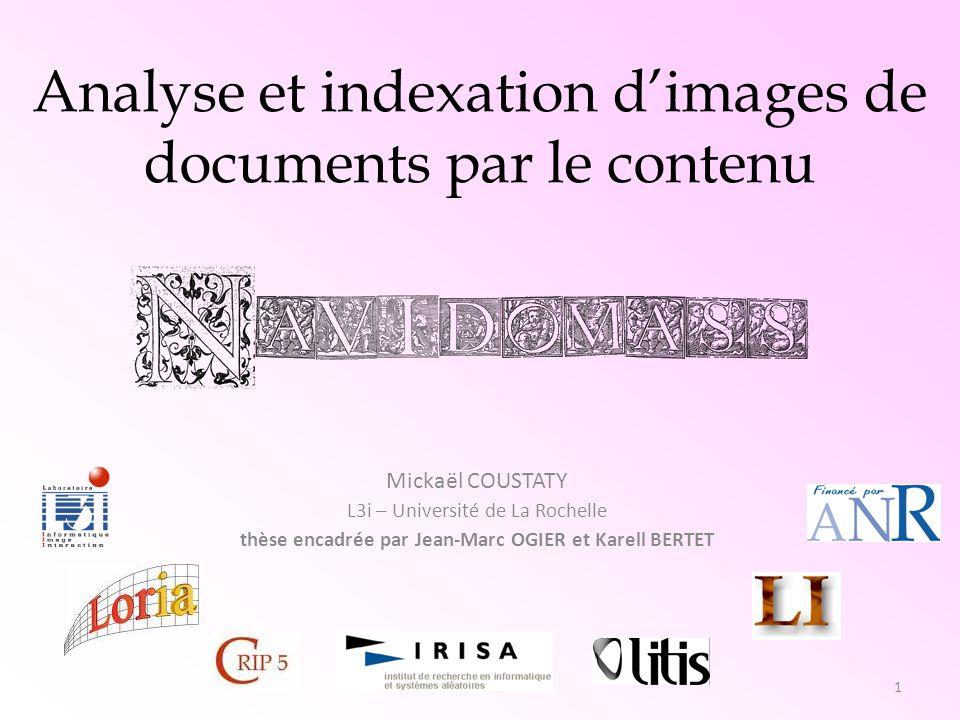 1 Analyse et indexation dimages de documents par le contenu Mickaël COUSTATY L3i – Université de La Rochelle thèse encadrée par Jean-Marc OGIER et Kar