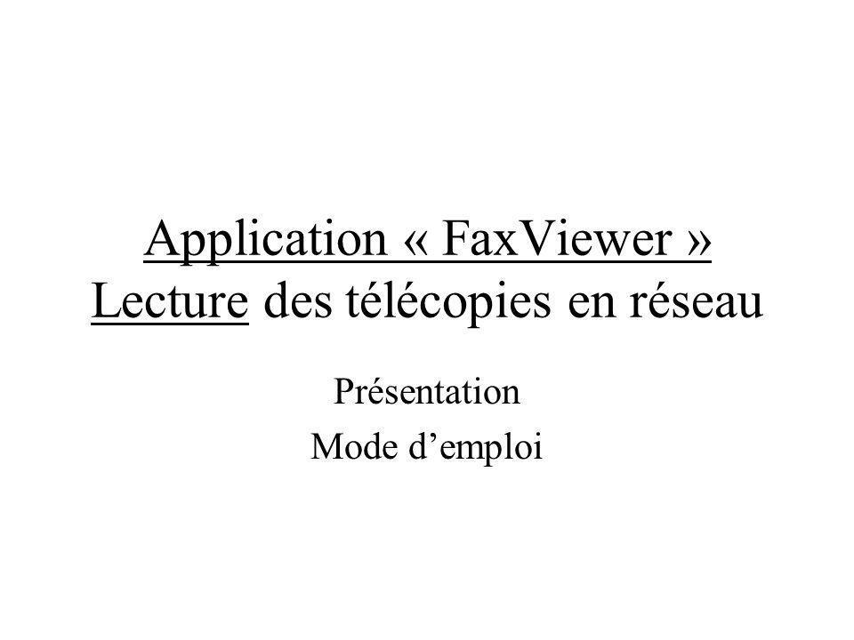 Application « FaxViewer » Lecture des télécopies en réseau Présentation Mode demploi