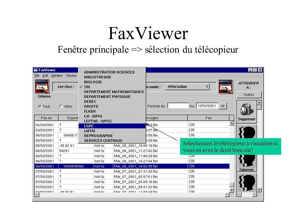 FaxViewer Fenêtre principale => sélection du télécopieur Sélectionner le télécopieur à visualiser si vous en avez le droit bien sûr!