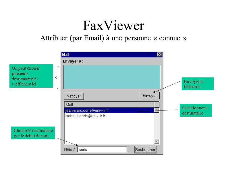 FaxViewer Attribuer (par Email) à une personne « connue » Choisir le destinataire par le début du nom Sélectionner le destinataire Envoyer la télécopie On peut choisir plusieurs destinataires il saffichent ici