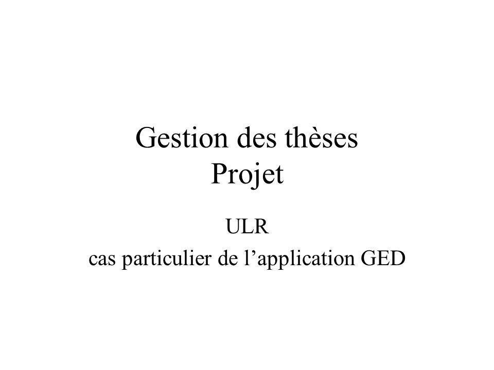 Gestion des thèses Projet ULR cas particulier de lapplication GED