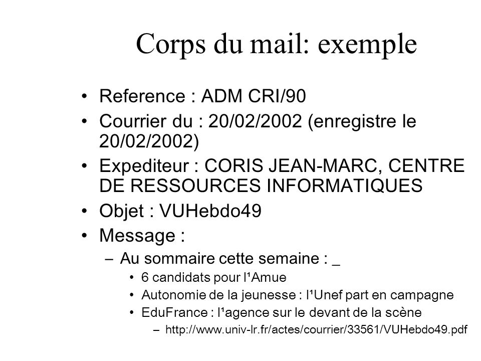 Corps du mail: exemple Reference : ADM CRI/90 Courrier du : 20/02/2002 (enregistre le 20/02/2002) Expediteur : CORIS JEAN-MARC, CENTRE DE RESSOURCES I