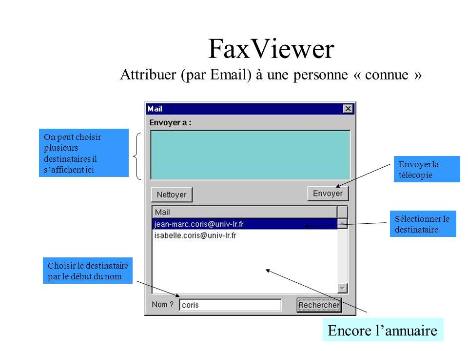 FaxViewer Attribuer (par Email) à une personne « connue » Choisir le destinataire par le début du nom Sélectionner le destinataire Envoyer la télécopi