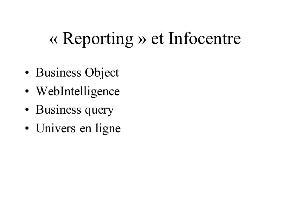 « Reporting » et Infocentre Business Object WebIntelligence Business query Univers en ligne