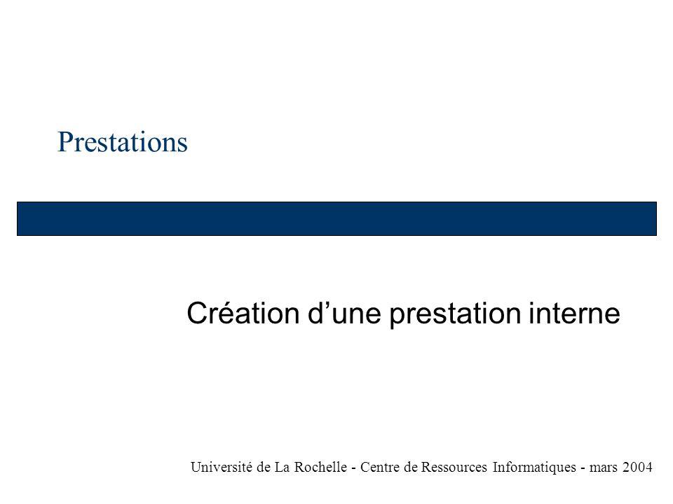 Prestations Création dune prestation interne Université de La Rochelle - Centre de Ressources Informatiques - mars 2004
