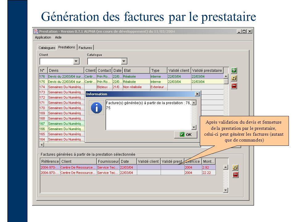 Génération des factures par le prestataire Après validation du devis et fermeture de la prestation par le prestataire, celui-ci peut générer les factures (autant que de commandes)