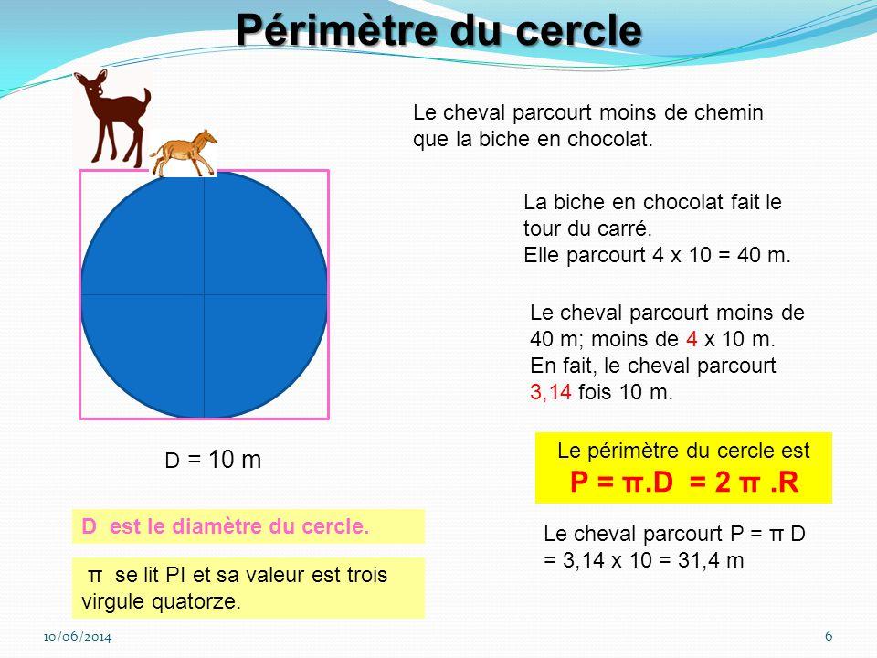 10/06/20145 c = 12 m La biche en chocolat fait le tour du carré. Elle parcourt: 12 + 12 + 12 + 12 = 4 x 12 = 48 m. Le périmètre du carré est égal à: P
