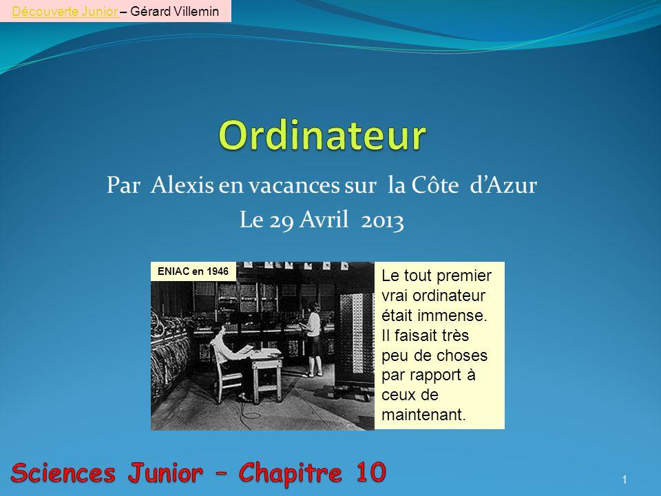 Par Alexis en vacances sur la Côte dAzur Le 29 Avril 2013 1 Le tout premier vrai ordinateur était immense.