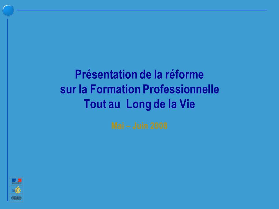 Présentation de la réforme sur la Formation Professionnelle Tout au Long de la Vie Mai – Juin 2008