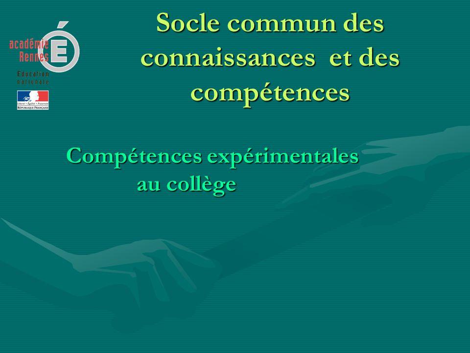 Socle commun des connaissances et des compétences Compétences expérimentales au collège au collège