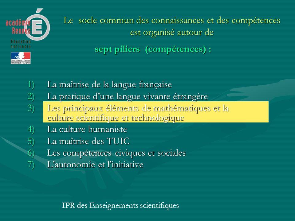 Le socle commun des connaissances et des compétences est organisé autour de sept piliers (compétences) : sept piliers (compétences) : 1)La maîtrise de