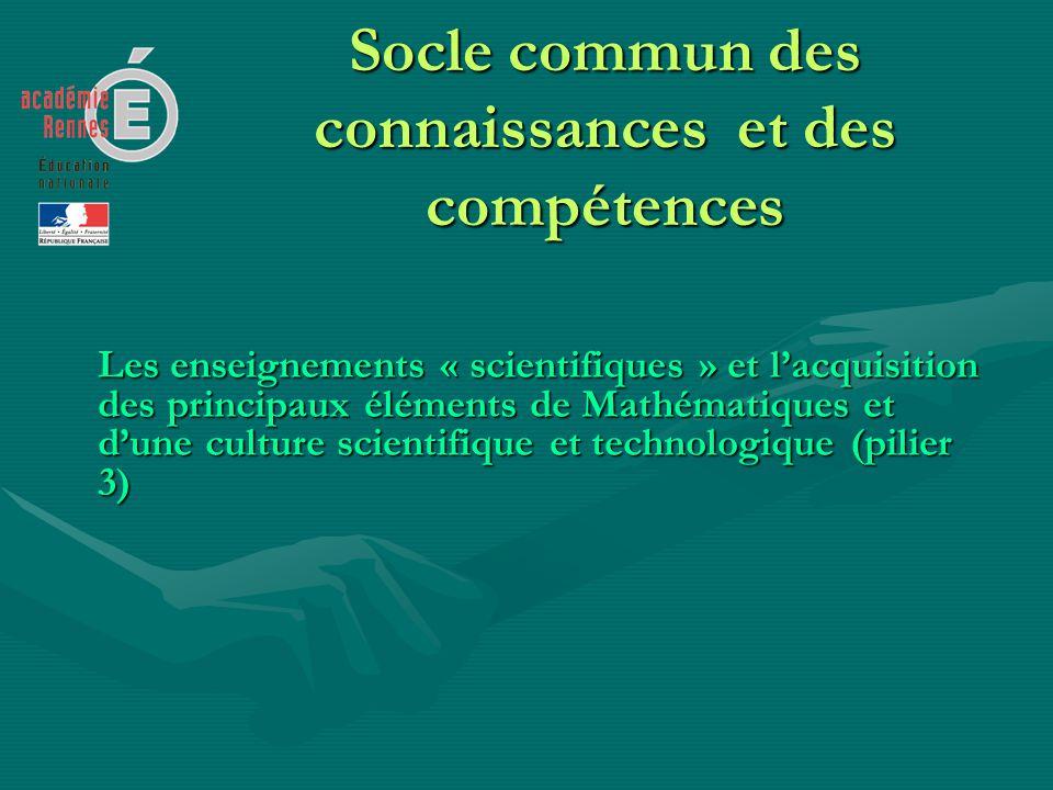 Socle commun des connaissances et des compétences Les enseignements « scientifiques » et lacquisition des principaux éléments de Mathématiques et dune