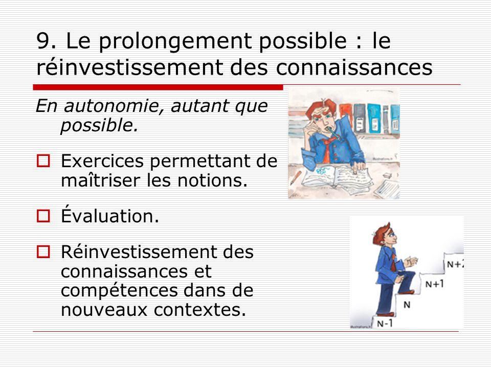 9. Le prolongement possible : le réinvestissement des connaissances En autonomie, autant que possible. Exercices permettant de maîtriser les notions.