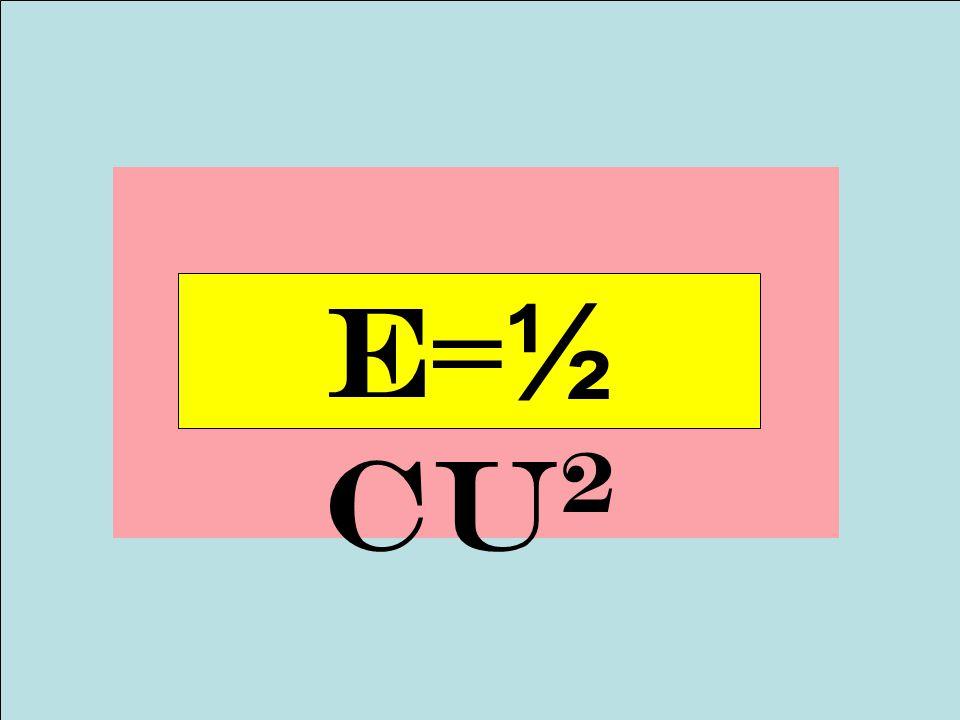 E=½ CU 2