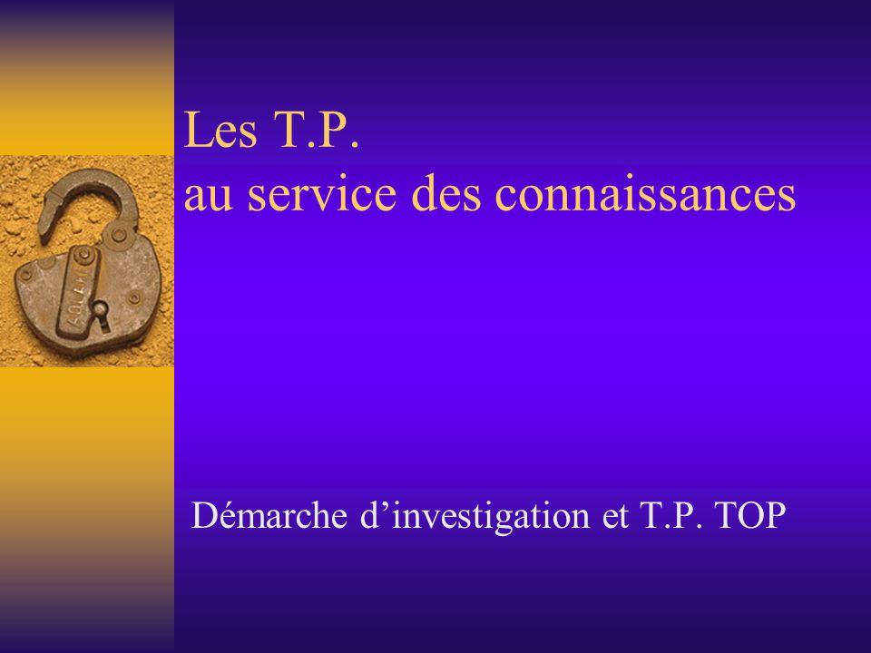 Les T.P. au service des connaissances Démarche dinvestigation et T.P. TOP