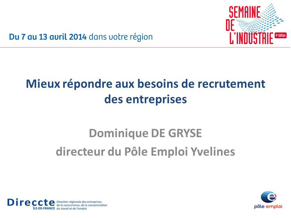 Mieux répondre aux besoins de recrutement des entreprises Dominique DE GRYSE directeur du Pôle Emploi Yvelines