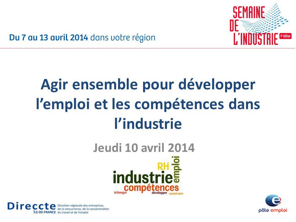 Jeudi 10 avril 2014 Agir ensemble pour développer lemploi et les compétences dans lindustrie