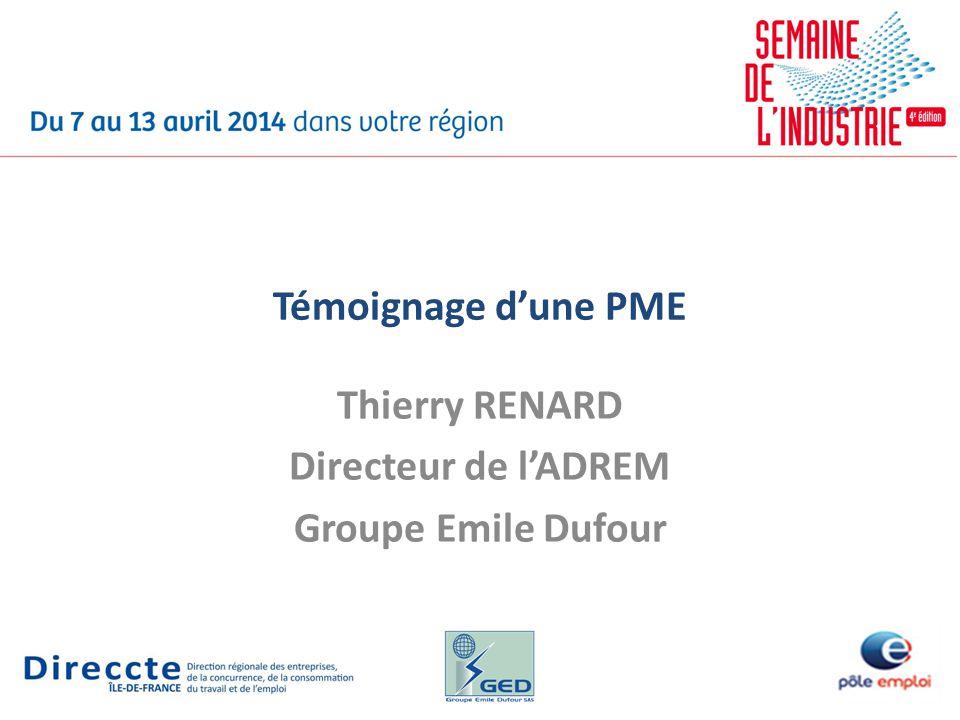 Témoignage dune PME Thierry RENARD Directeur de lADREM Groupe Emile Dufour