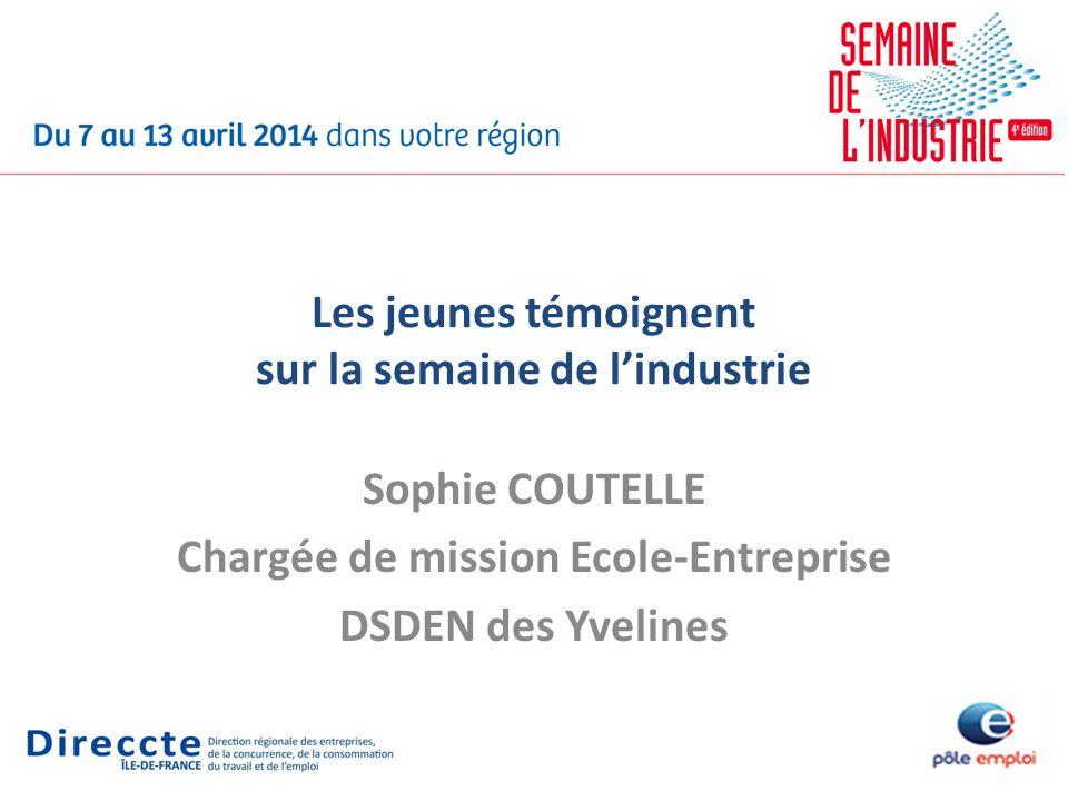 Les jeunes témoignent sur la semaine de lindustrie Sophie COUTELLE Chargée de mission Ecole-Entreprise DSDEN des Yvelines