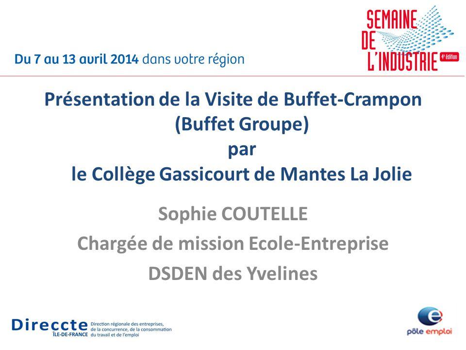 Présentation de la Visite de Buffet-Crampon (Buffet Groupe) par le Collège Gassicourt de Mantes La Jolie Sophie COUTELLE Chargée de mission Ecole-Entr