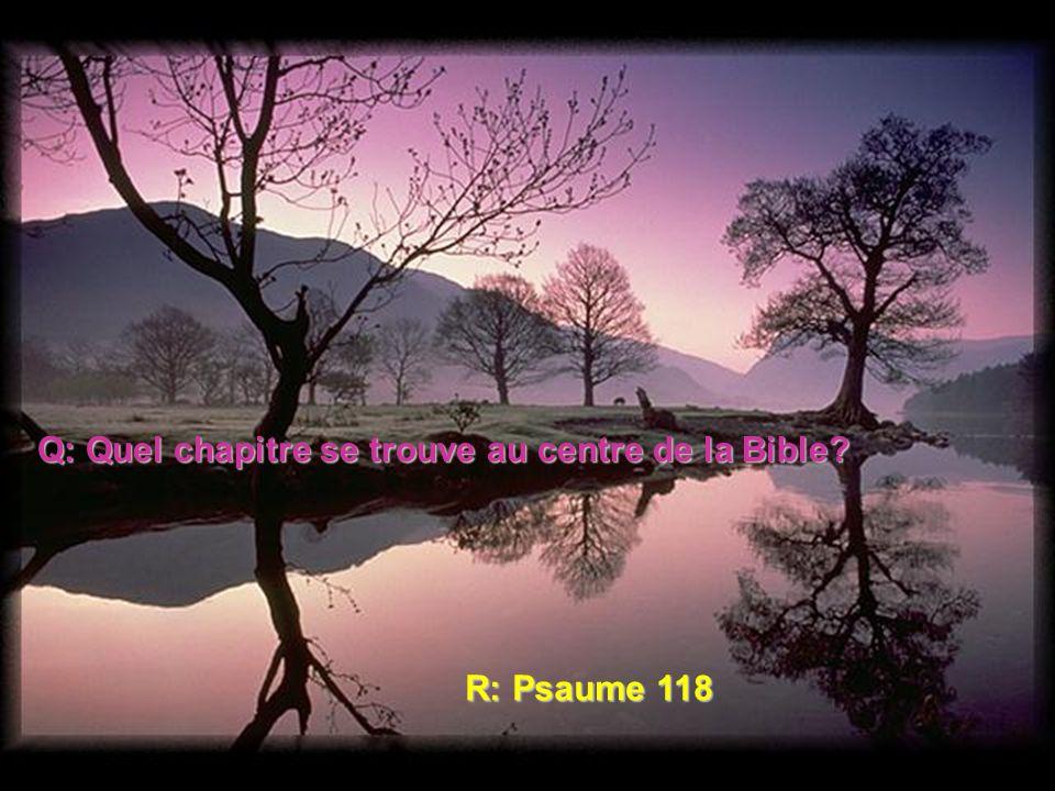 Q: Quel chapitre se trouve au centre de la Bible? R: Psaume 118
