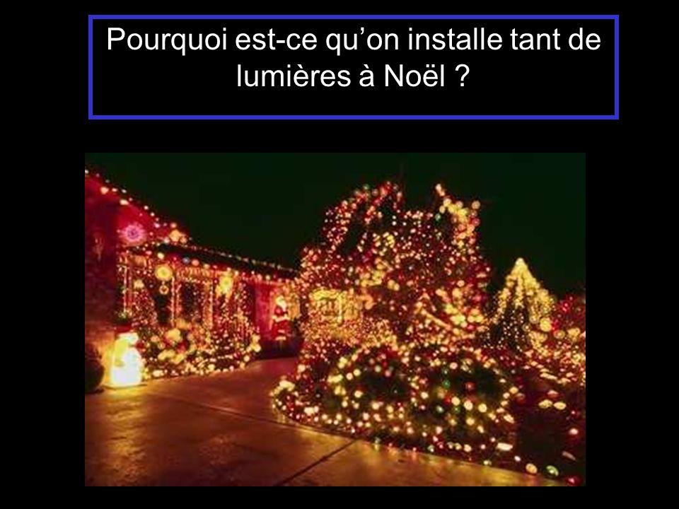 Pourquoi est-ce quon installe tant de lumières à Noël ?