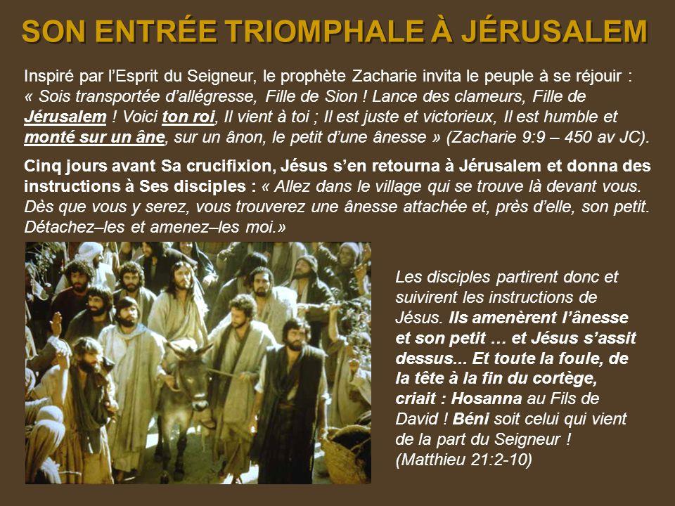 SON ENTRÉE TRIOMPHALE À JÉRUSALEM SON ENTRÉE TRIOMPHALE À JÉRUSALEM Inspiré par lEsprit du Seigneur, le prophète Zacharie invita le peuple à se réjouir : « Sois transportée dallégresse, Fille de Sion .