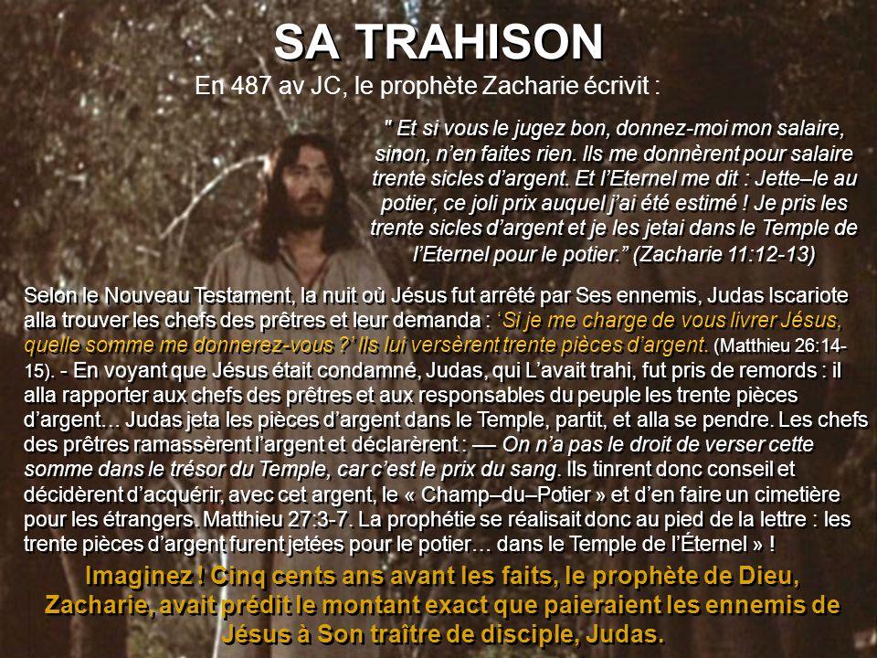 SA TRAHISON SA TRAHISON En 487 av JC, le prophète Zacharie écrivit : Et si vous le jugez bon, donnez-moi mon salaire, sinon, nen faites rien.