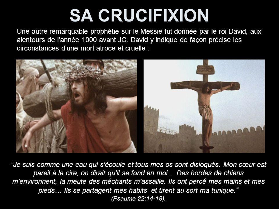 SA CRUCIFIXION Une autre remarquable prophétie sur le Messie fut donnée par le roi David, aux alentours de lannée 1000 avant JC.