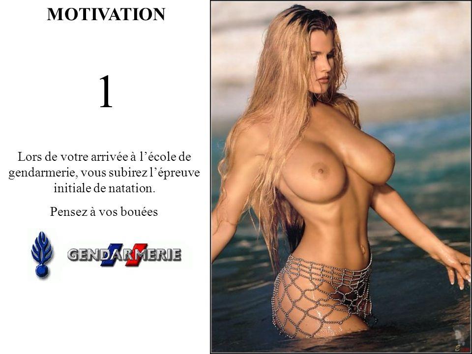 MOTIVATION 1 Lors de votre arrivée à lécole de gendarmerie, vous subirez lépreuve initiale de natation.
