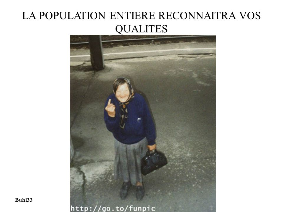 LA POPULATION ENTIERE RECONNAITRA VOS QUALITES Buhl33