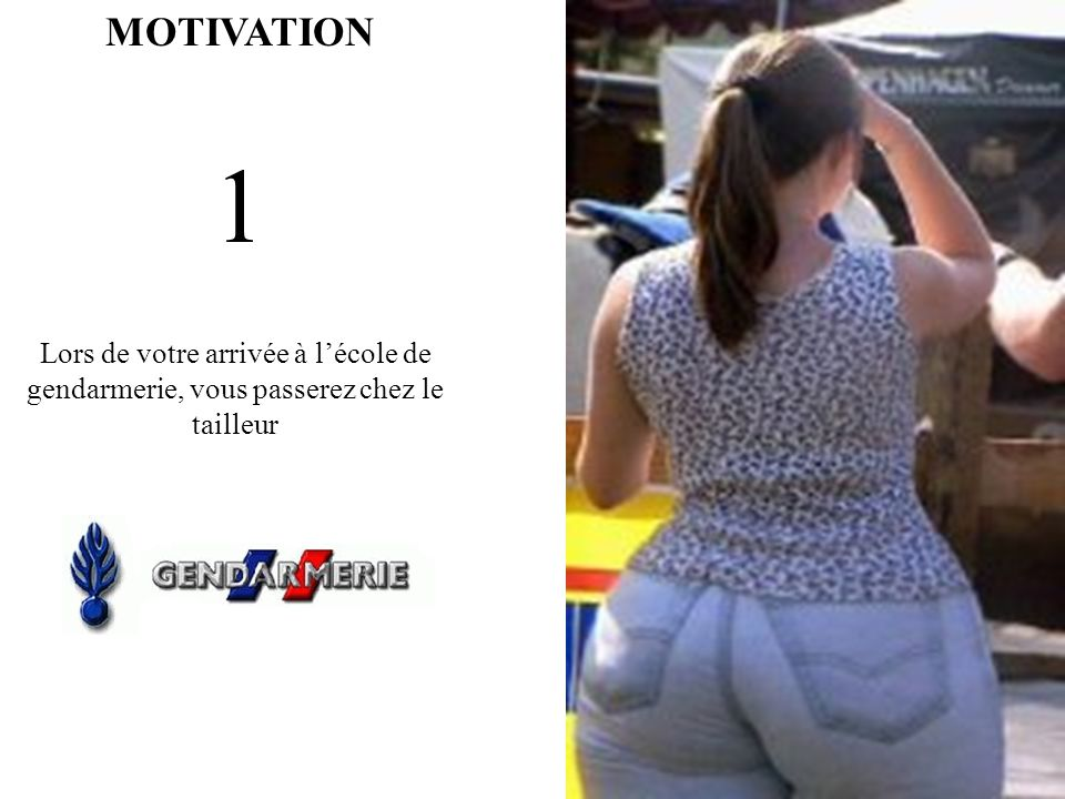 MOTIVATION 1 Lors de votre arrivée à lécole de gendarmerie, vous passerez chez le tailleur