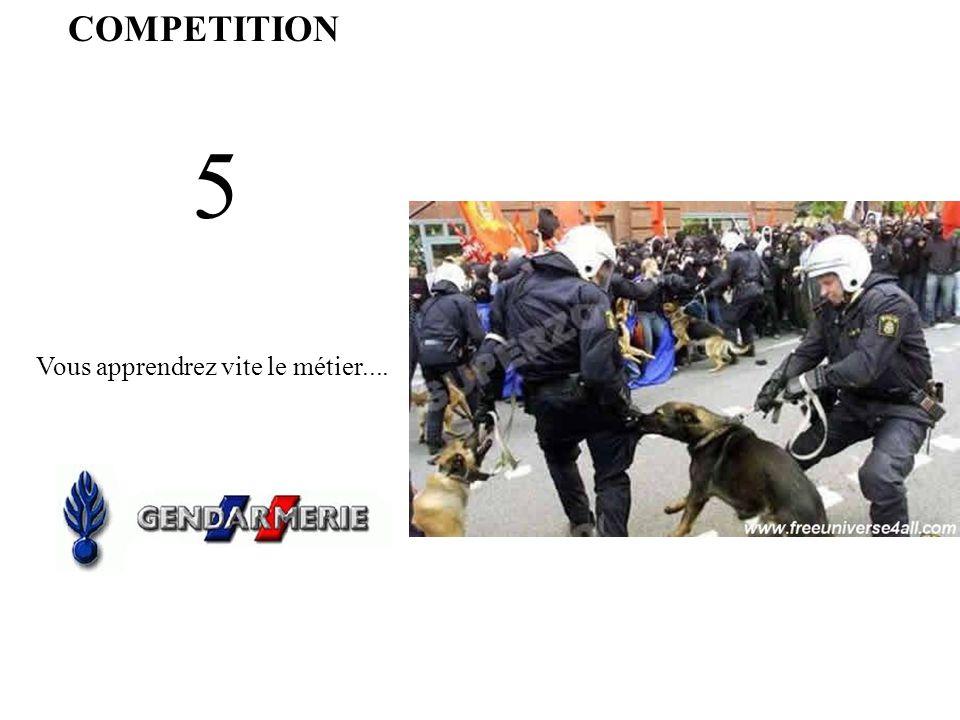 COMPETITION 5 Vous apprendrez vite le métier....