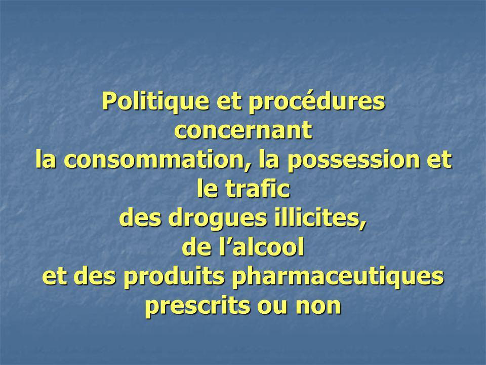 Politique et procédures concernant la consommation, la possession et le trafic des drogues illicites, de lalcool et des produits pharmaceutiques presc