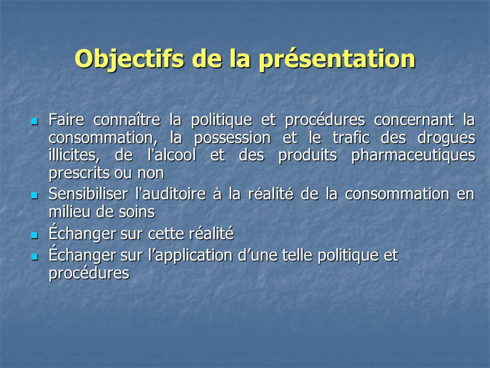Objectifs de la présentation Faire connaître la politique et procédures concernant la consommation, la possession et le trafic des drogues illicites,