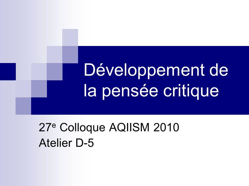 Développement de la pensée critique 27 e Colloque AQIISM 2010 Atelier D-5